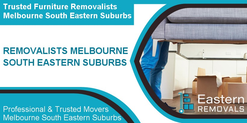 Removalists Melbourne South Eastern Suburbs